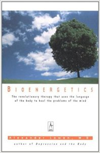 Bioenergetics The Revolutionary Therapy That Uses the Language of the Body to Heal the Problems of the Mind