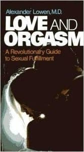 Therapy Resources, Love and Orgasm by Alexander Lowen, M.D.