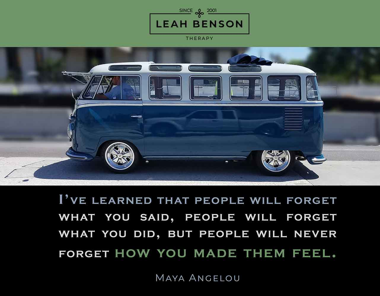 """I've learned that people will forget what you said, people will forget what you did, but people will never forget how you made them feel."" Quote by Maya Angelou. Photo of custom blue VW van. Leah Benson Therapy logo."