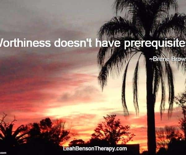 LeahBensonTherapy.com Blog Post worthiness doesn't have prerequisites