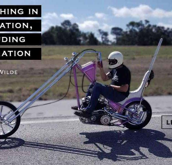 "Photo of a guy riding a chopper with text, ""Everything in Moderation, Including Moderation """