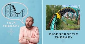 bioenergetic therapy is like riding a roller coaster. Talk therapy is like talking about a roller coaster.