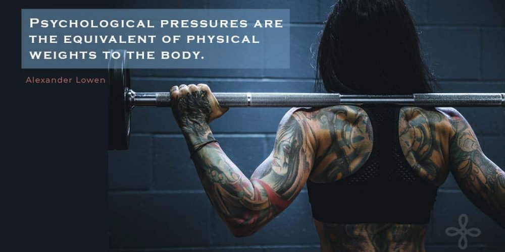 Psychological pressures are the equivalent of physical weights to the body. Alexander Lowen. Written beside photo of weightlifter